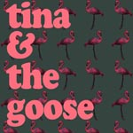 Tina & The Goose Archives